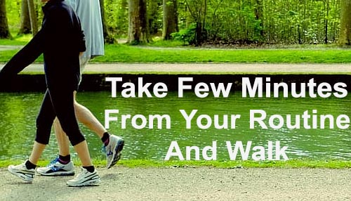 Take Few Minutes From Your Routine And Walk