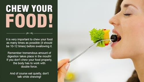 CHEW YOUR FOOD SEVERAL TIMES BEFORE SWALLOWING